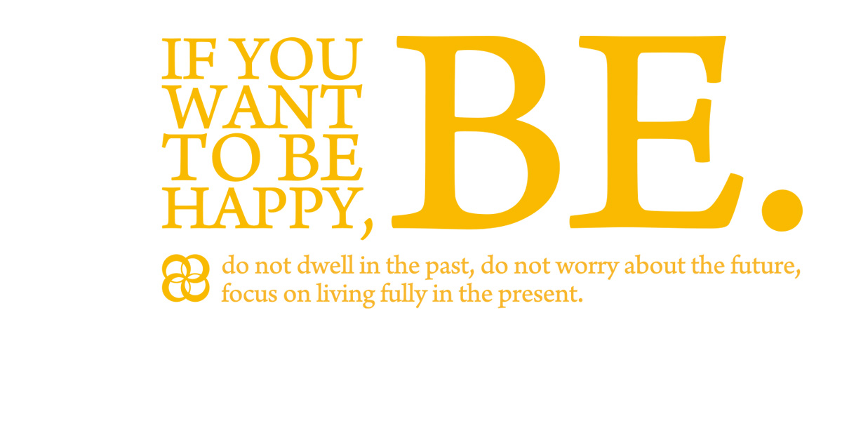 If you want to be happy, be. do not dwell in the past, do not worry about the future, focus on living fully in the present.